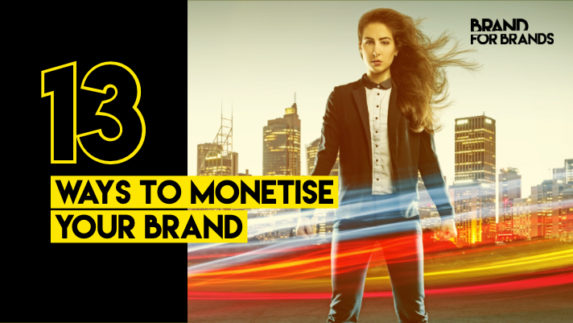 Differentiate your Brand: 13 Ways to Monetise your Brand